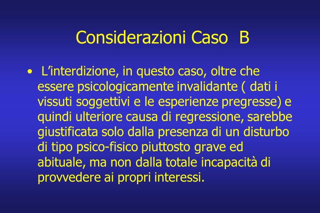 Considerazioni Caso B Linterdizione, in questo caso, oltre che essere psicologicamente invalidante ( dati i vissuti soggettivi e le esperienze pregres