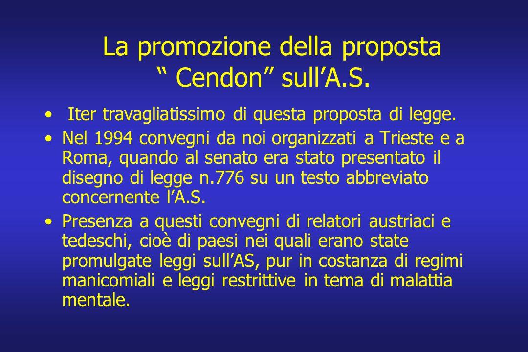 La promozione della proposta Cendon sullA.S. Iter travagliatissimo di questa proposta di legge. Nel 1994 convegni da noi organizzati a Trieste e a Rom