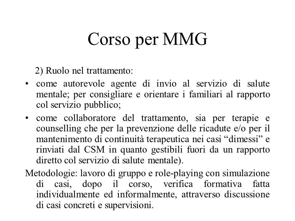 Corso per MMG 2) Ruolo nel trattamento: come autorevole agente di invio al servizio di salute mentale; per consigliare e orientare i familiari al rapp