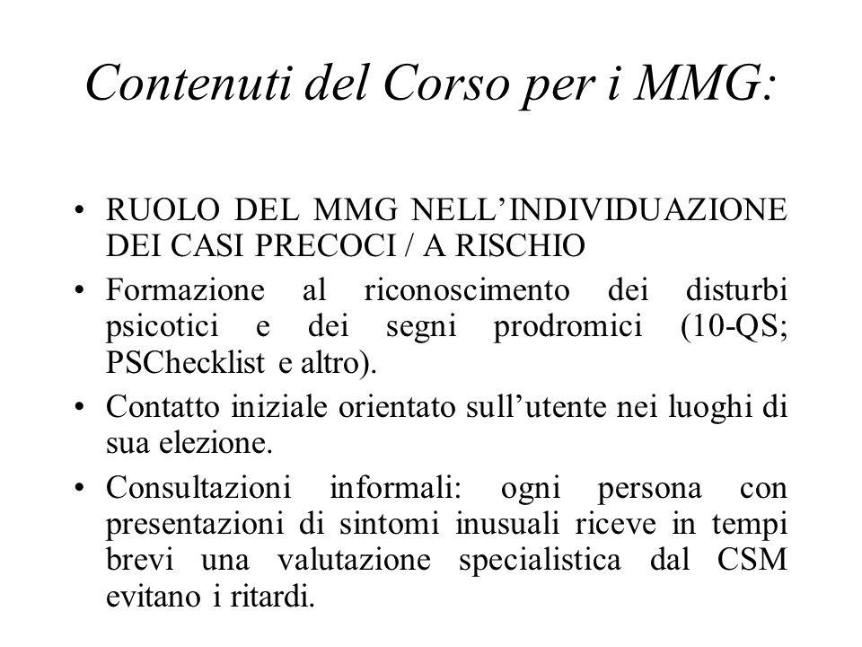Contenuti del Corso per i MMG: RUOLO DEL MMG NELLINDIVIDUAZIONE DEI CASI PRECOCI / A RISCHIO Formazione al riconoscimento dei disturbi psicotici e dei