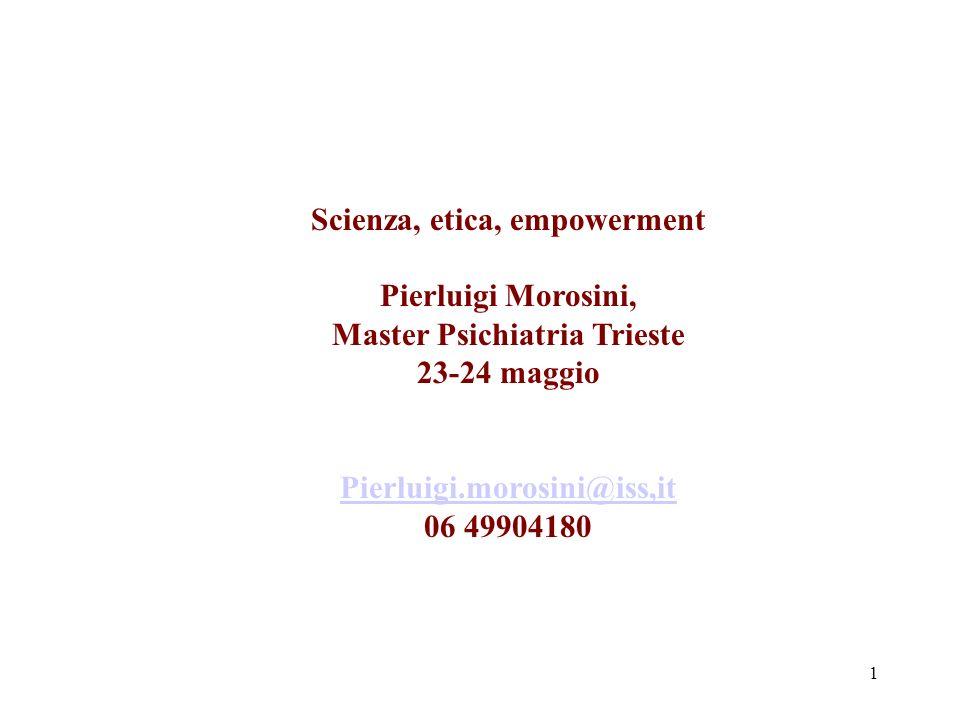 1 Scienza, etica, empowerment Pierluigi Morosini, Master Psichiatria Trieste 23-24 maggio Pierluigi.morosini@iss,it 06 49904180