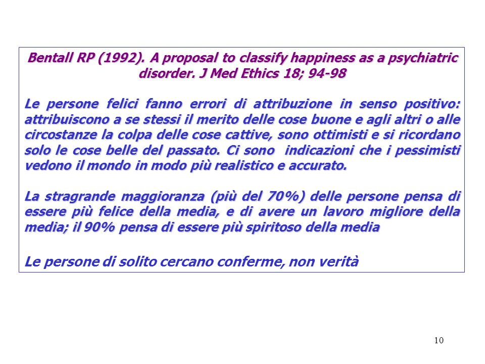 10 Bentall RP (1992). A proposal to classify happiness as a psychiatric disorder. J Med Ethics 18; 94-98 Le persone felici fanno errori di attribuzion