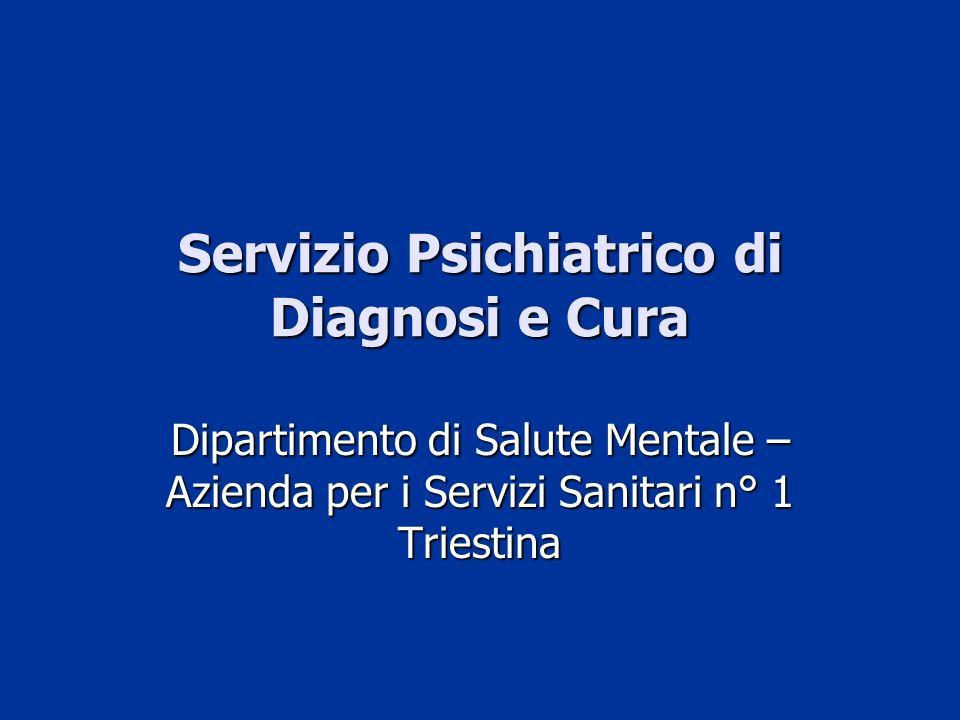 Servizio Psichiatrico di Diagnosi e Cura Dipartimento di Salute Mentale – Azienda per i Servizi Sanitari n° 1 Triestina