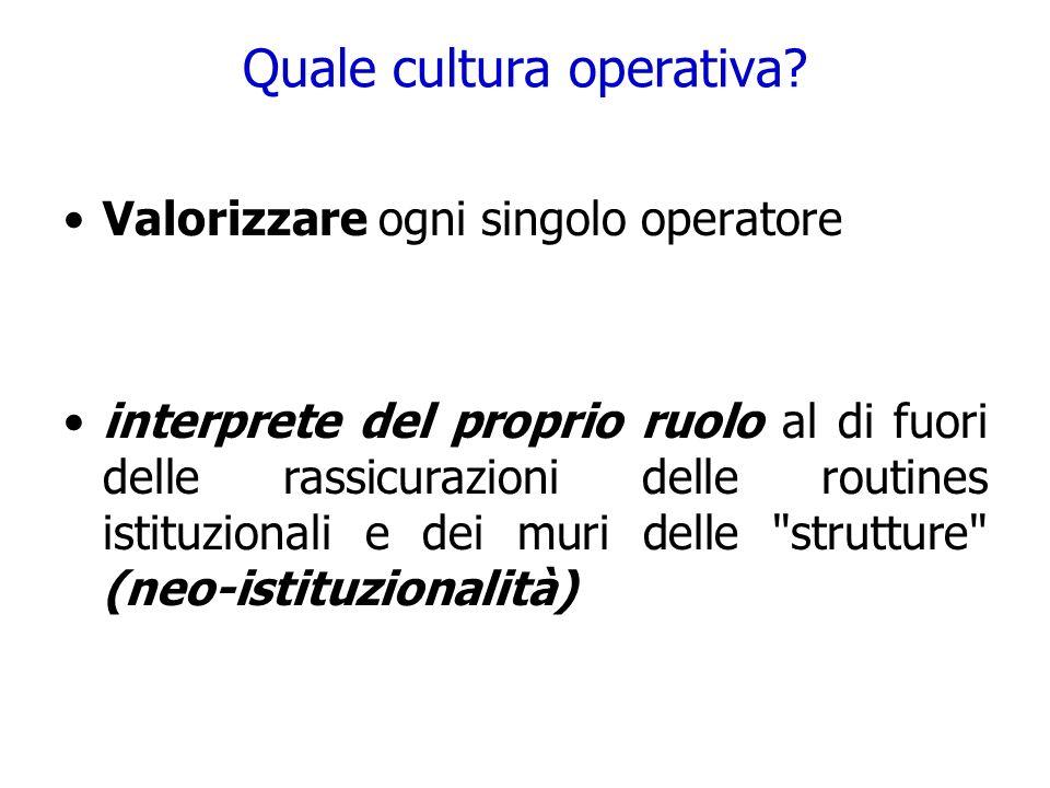 Quale cultura operativa? Valorizzare ogni singolo operatore interprete del proprio ruolo al di fuori delle rassicurazioni delle routines istituzionali