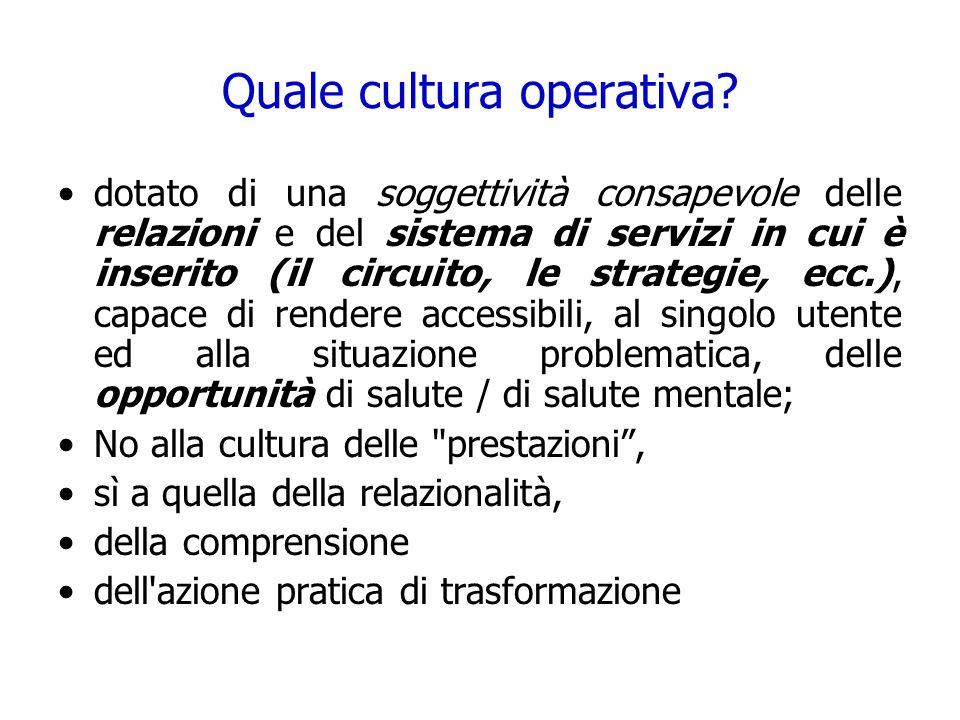 Quale cultura operativa? dotato di una soggettività consapevole delle relazioni e del sistema di servizi in cui è inserito (il circuito, le strategie,