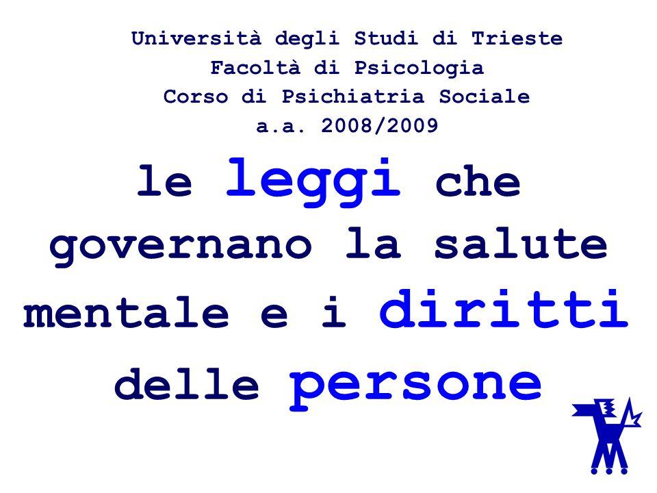 le leggi che governano la salute mentale e i diritti delle persone Università degli Studi di Trieste Facoltà di Psicologia Corso di Psichiatria Social