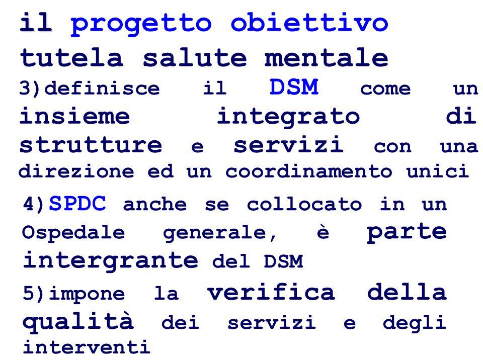 4) SPDC anche se collocato in un Ospedale generale, è parte intergrante del DSM 5)impone la verifica della qualità dei servizi e degli interventi 3)de