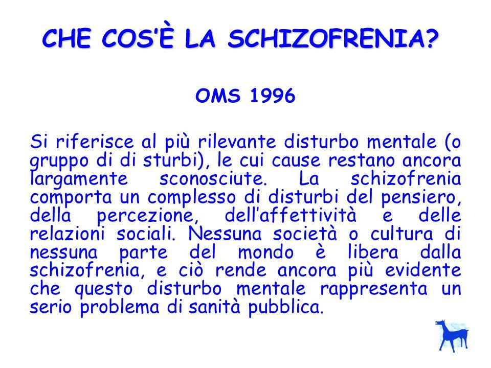 OMS 1996 Si riferisce al più rilevante disturbo mentale (o gruppo di di sturbi), le cui cause restano ancora largamente sconosciute. La schizofrenia c