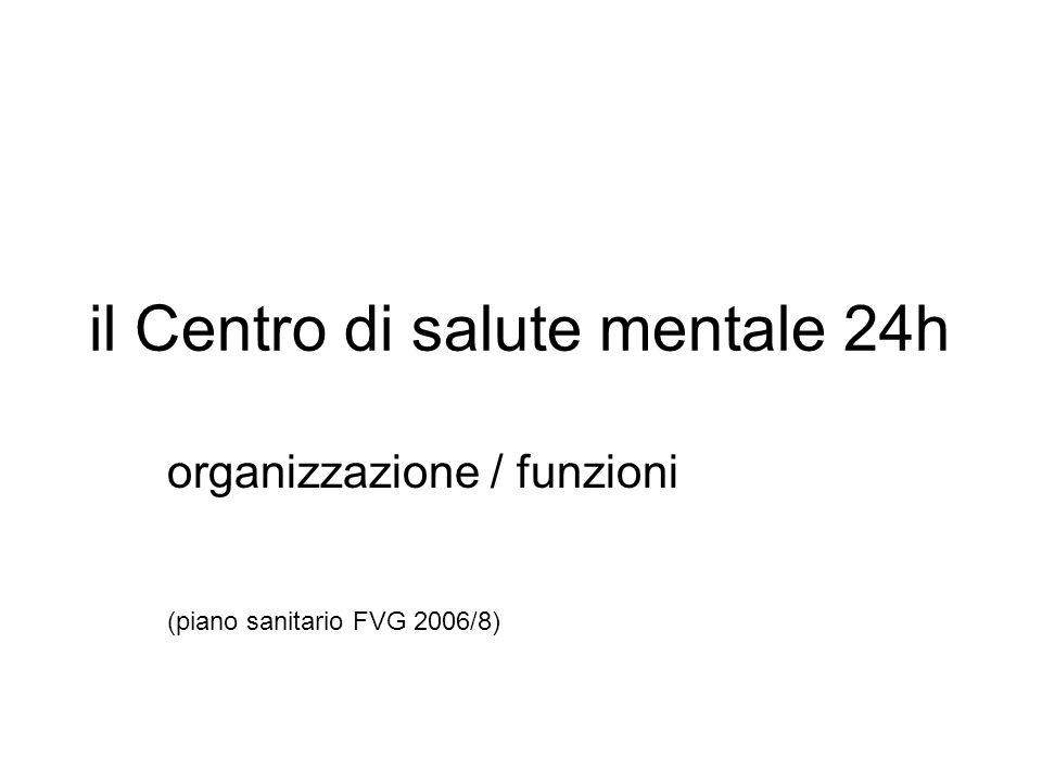 il Centro di salute mentale 24h organizzazione / funzioni (piano sanitario FVG 2006/8)