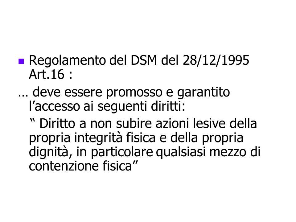 Regolamento del DSM del 28/12/1995 Art.16 : … deve essere promosso e garantito laccesso ai seguenti diritti: Diritto a non subire azioni lesive della