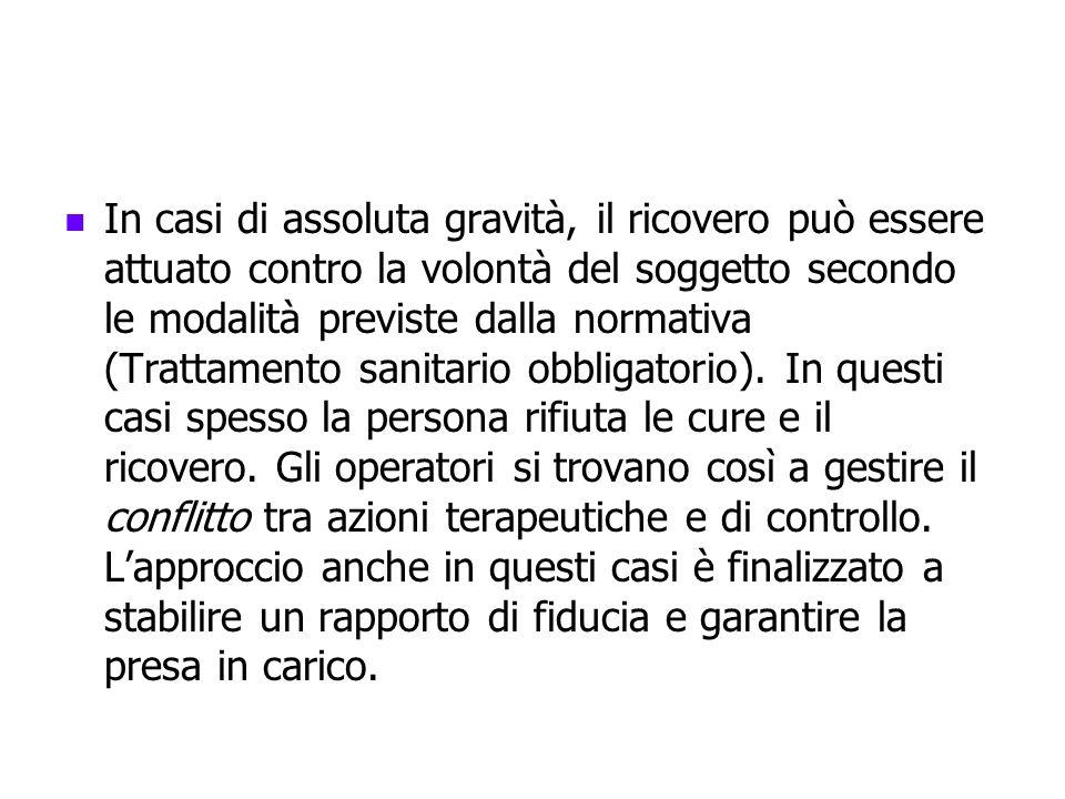 In casi di assoluta gravità, il ricovero può essere attuato contro la volontà del soggetto secondo le modalità previste dalla normativa (Trattamento s