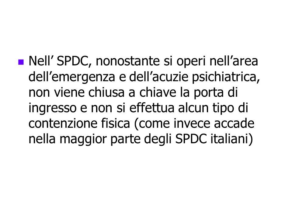 Nell SPDC, nonostante si operi nellarea dellemergenza e dellacuzie psichiatrica, non viene chiusa a chiave la porta di ingresso e non si effettua alcu