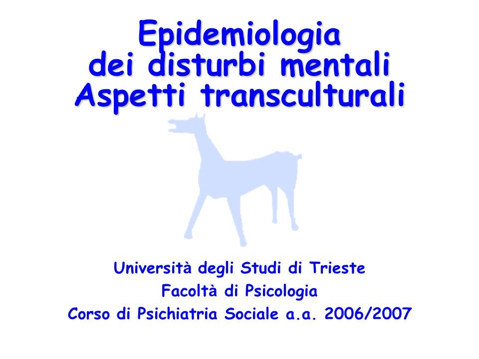 Epidemiologia dei disturbi mentali Aspetti transculturali Universit à degli Studi di Trieste Facolt à di Psicologia Corso di Psichiatria Sociale a.a.