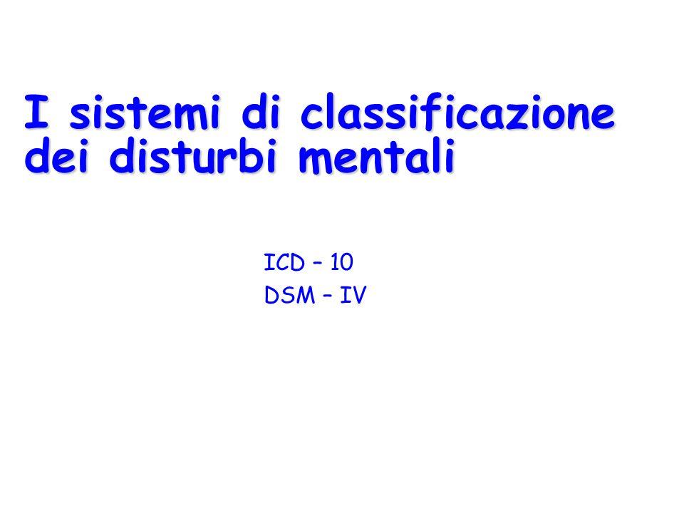 I sistemi di classificazione dei disturbi mentali ICD – 10 DSM – IV