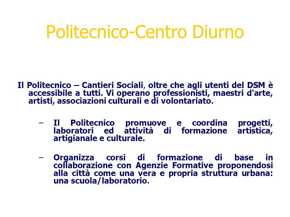Politecnico-Centro Diurno Il Politecnico – Cantieri Sociali, oltre che agli utenti del DSM è accessibile a tutti. Vi operano professionisti, maestri d