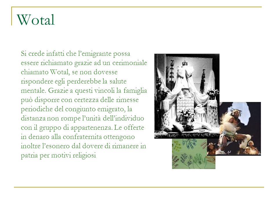 Wotal Si crede infatti che lemigrante possa essere richiamato grazie ad un cerimoniale chiamato Wotal, se non dovesse rispondere egli perderebbe la sa