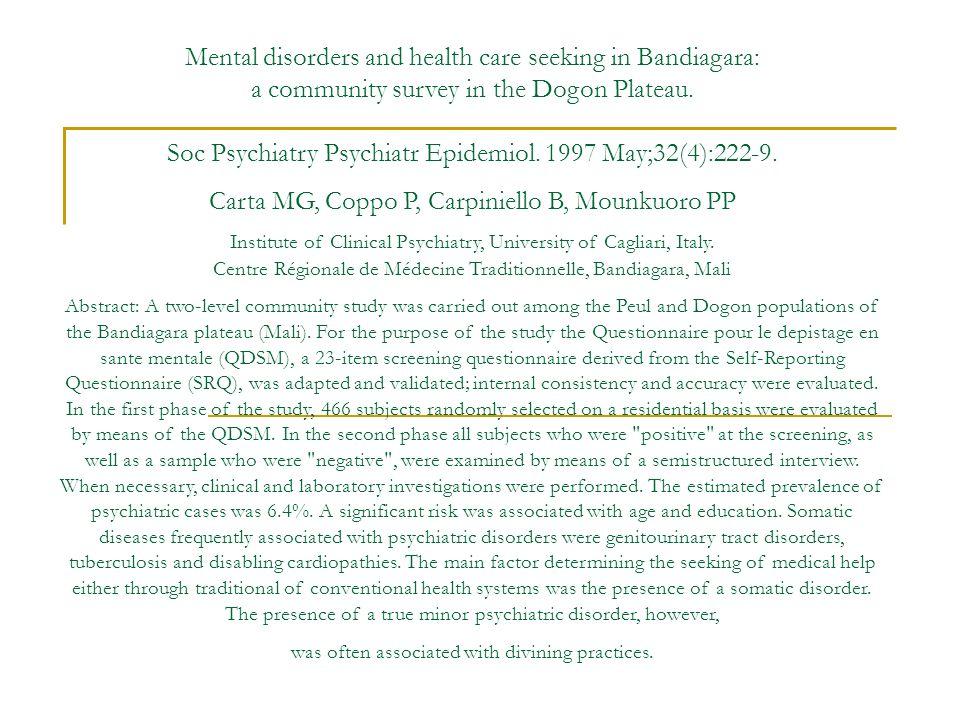 Mental disorders and health care seeking in Bandiagara: a community survey in the Dogon Plateau. Soc Psychiatry Psychiatr Epidemiol. 1997 May;32(4):22