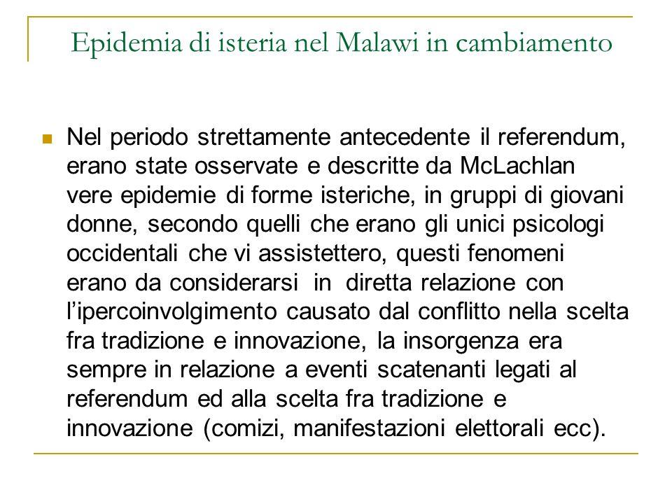 Epidemia di isteria nel Malawi in cambiamento Nel periodo strettamente antecedente il referendum, erano state osservate e descritte da McLachlan vere