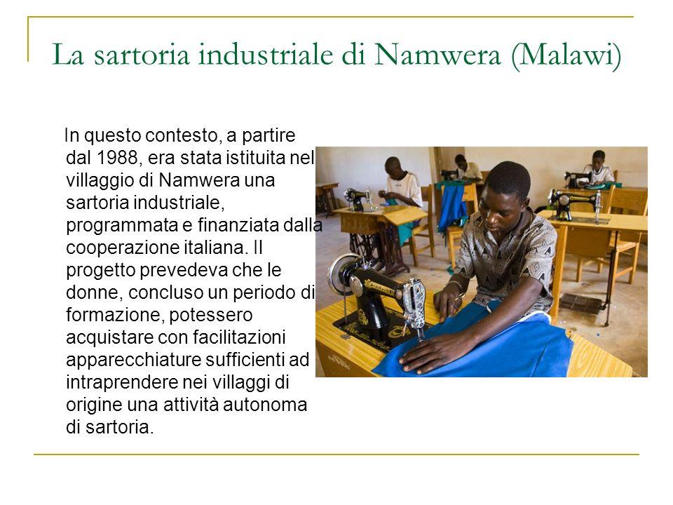 La sartoria industriale di Namwera (Malawi) In questo contesto, a partire dal 1988, era stata istituita nel villaggio di Namwera una sartoria industri
