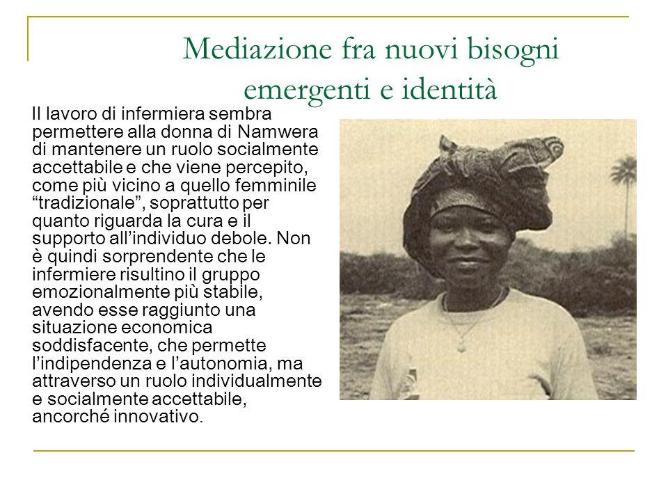 Mediazione fra nuovi bisogni emergenti e identità Il lavoro di infermiera sembra permettere alla donna di Namwera di mantenere un ruolo socialmente ac