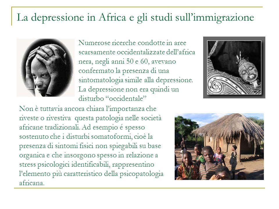 La depressione in Africa e gli studi sullimmigrazione Non è tuttavia ancora chiara limportanza che riveste o rivestiva questa patologia nelle società