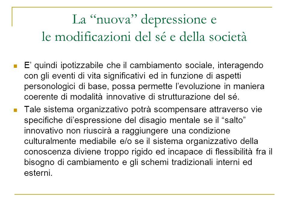 La nuova depressione e le modificazioni del sé e della società E quindi ipotizzabile che il cambiamento sociale, interagendo con gli eventi di vita si