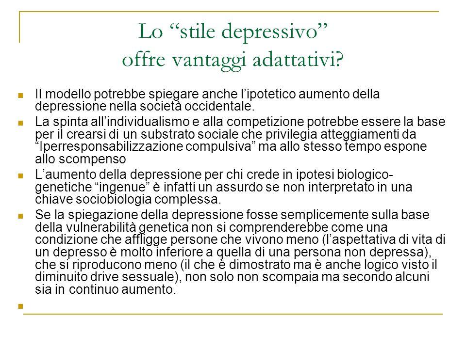 Lo stile depressivo offre vantaggi adattativi? Il modello potrebbe spiegare anche lipotetico aumento della depressione nella società occidentale. La s