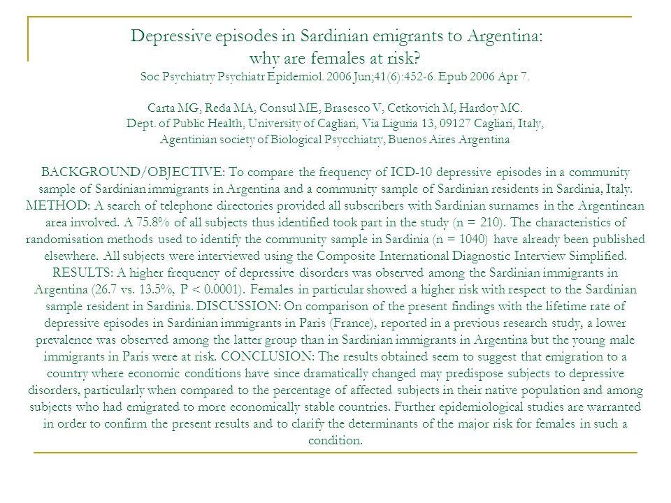 Depressive episodes in Sardinian emigrants to Argentina: why are females at risk? Soc Psychiatry Psychiatr Epidemiol. 2006 Jun;41(6):452-6. Epub 2006