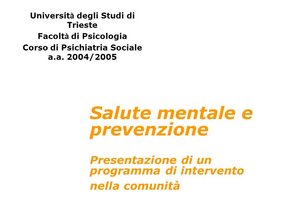 Salute mentale e prevenzione Presentazione di un programma di intervento nella comunità Universit à degli Studi di Trieste Facolt à di Psicologia Cors