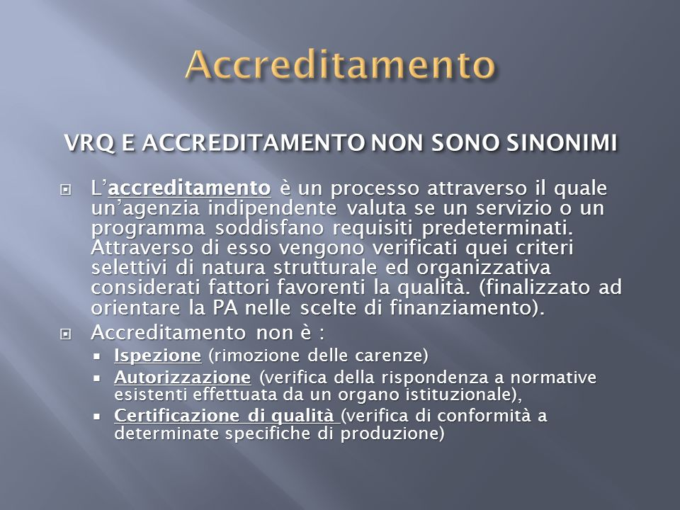 VRQ E ACCREDITAMENTO NON SONO SINONIMI Laccreditamento è un processo attraverso il quale unagenzia indipendente valuta se un servizio o un programma s