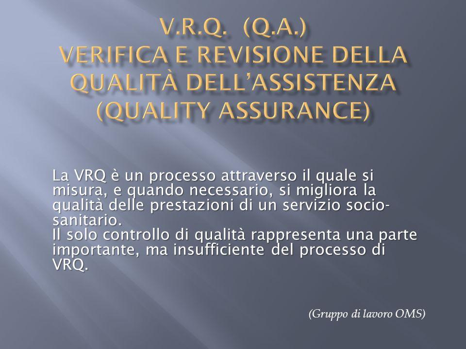 La VRQ è un processo attraverso il quale si misura, e quando necessario, si migliora la qualità delle prestazioni di un servizio socio- sanitario. Il
