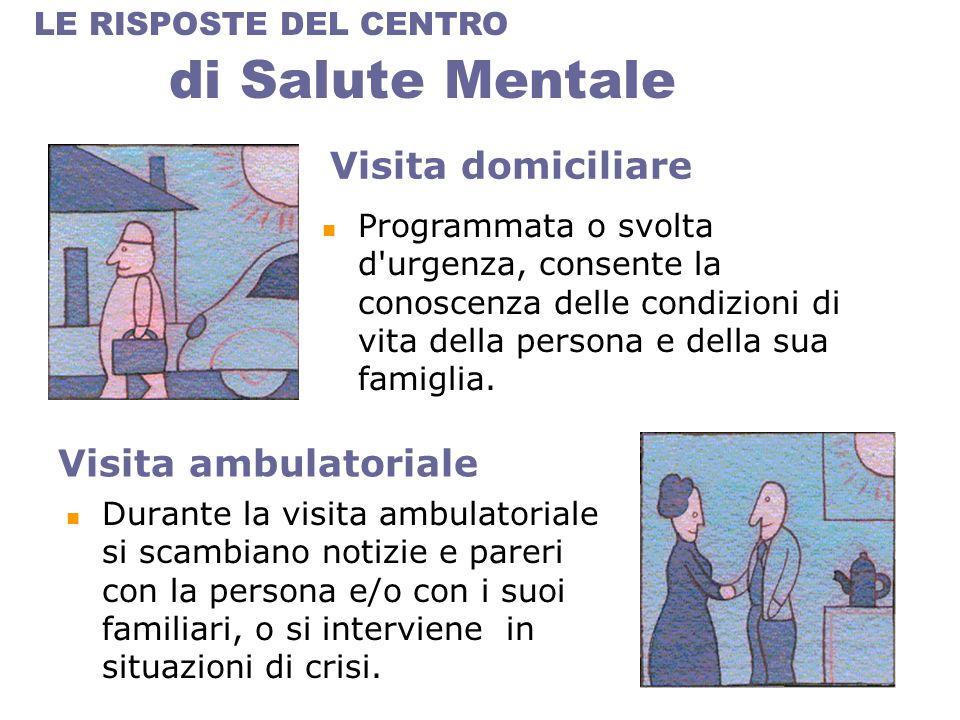 Visita ambulatoriale Durante la visita ambulatoriale si scambiano notizie e pareri con la persona e/o con i suoi familiari, o si interviene in situazioni di crisi.