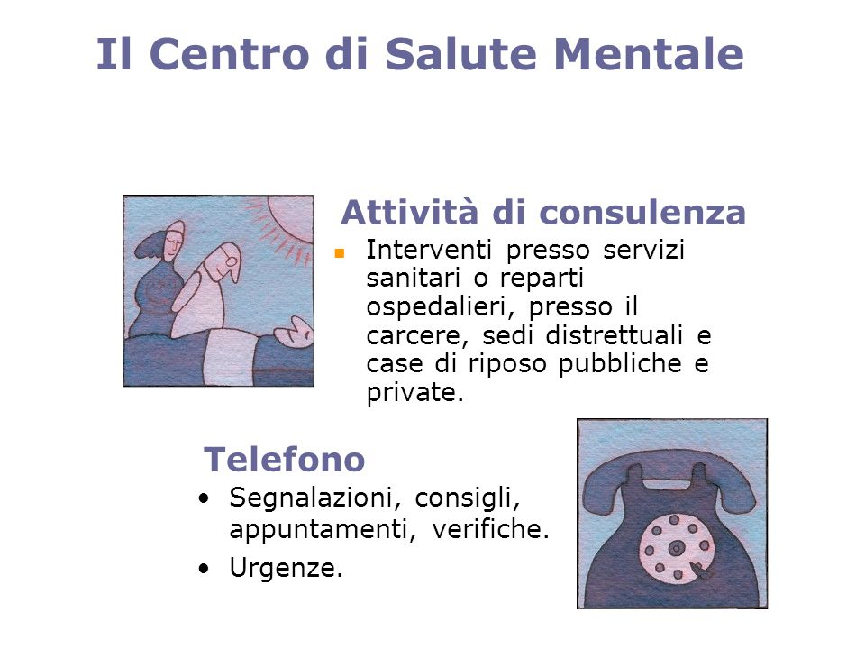 Attività di consulenza Interventi presso servizi sanitari o reparti ospedalieri, presso il carcere, sedi distrettuali e case di riposo pubbliche e private.