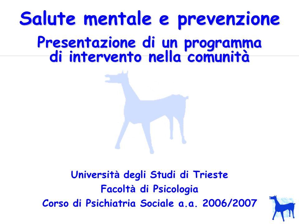 Salute mentale e prevenzione Universit à degli Studi di Trieste Facolt à di Psicologia Corso di Psichiatria Sociale a.a. 2006/2007 Presentazione di un