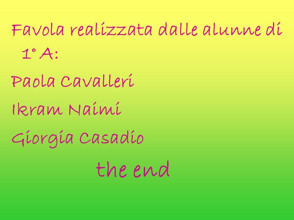 Favola realizzata dalle alunne di 1° A: Paola Cavalleri Ikram Naimi Giorgia Casadio the end