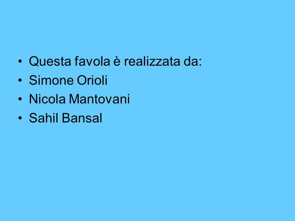 Questa favola è realizzata da: Simone Orioli Nicola Mantovani Sahil Bansal