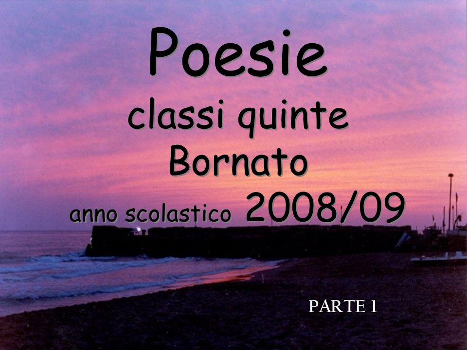 Poesie classi quinte Bornato anno scolastico 2008/09 PARTE 1