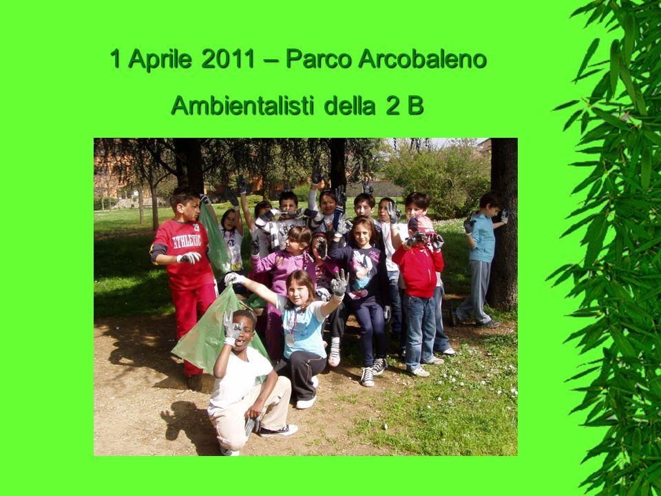 1 Aprile 2011 – Parco Arcobaleno Ambientalisti della 2 B