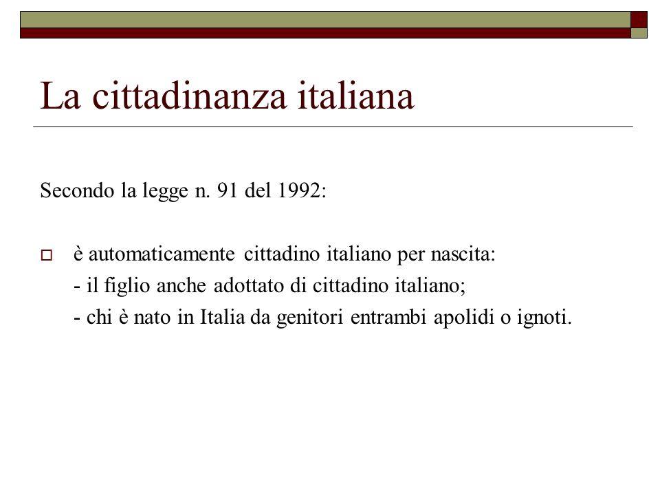 La cittadinanza italiana Secondo la legge n. 91 del 1992: è automaticamente cittadino italiano per nascita: - il figlio anche adottato di cittadino it