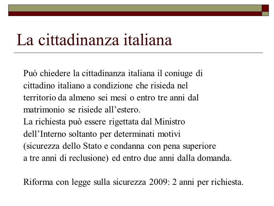La cittadinanza italiana Può chiedere la cittadinanza italiana il coniuge di cittadino italiano a condizione che risieda nel territorio da almeno sei