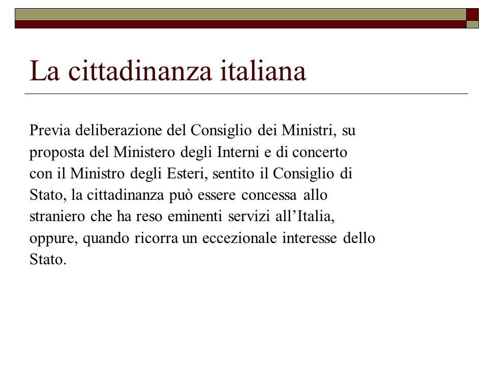 La cittadinanza italiana Previa deliberazione del Consiglio dei Ministri, su proposta del Ministero degli Interni e di concerto con il Ministro degli