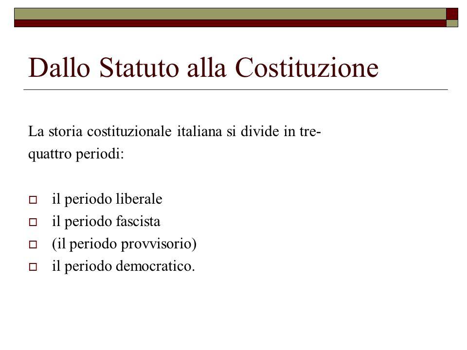 Dallo Statuto alla Costituzione La storia costituzionale italiana si divide in tre- quattro periodi: il periodo liberale il periodo fascista (il perio