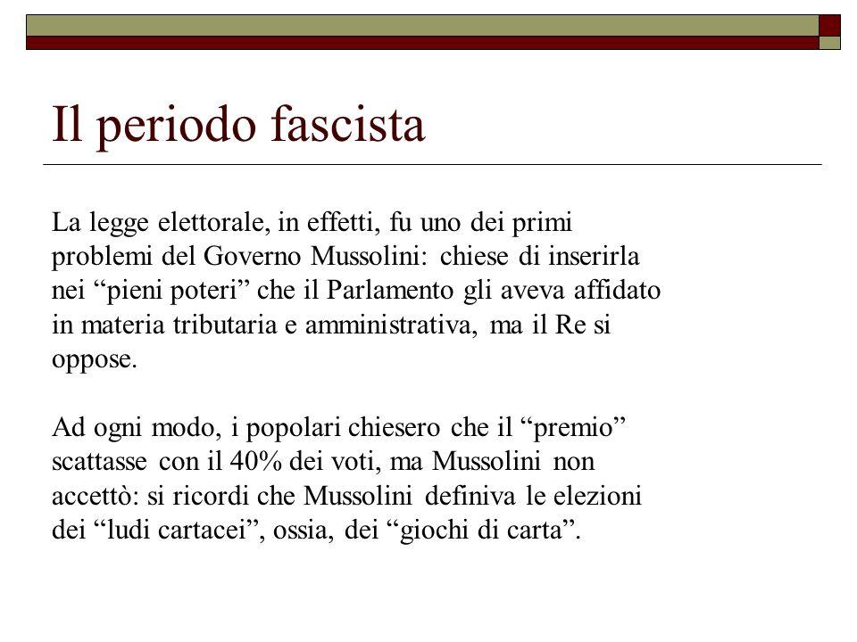 Il periodo fascista La legge elettorale, in effetti, fu uno dei primi problemi del Governo Mussolini: chiese di inserirla nei pieni poteri che il Parl