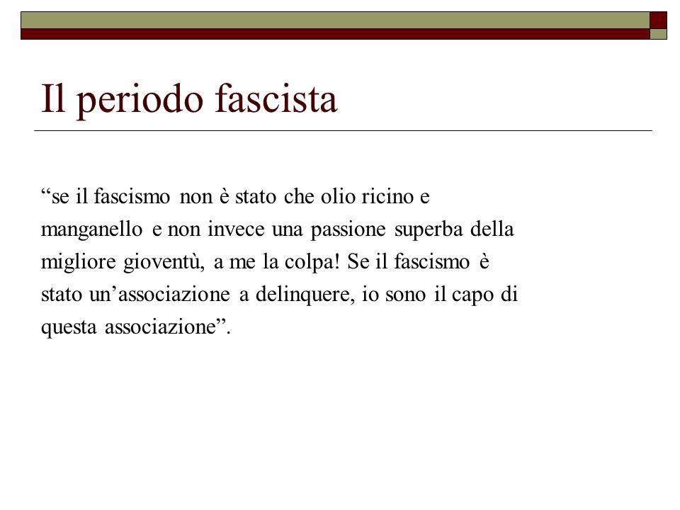Il periodo fascista se il fascismo non è stato che olio ricino e manganello e non invece una passione superba della migliore gioventù, a me la colpa!