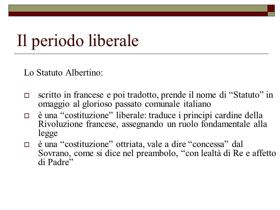 Il periodo liberale Lo Statuto Albertino: scritto in francese e poi tradotto, prende il nome di Statuto in omaggio al glorioso passato comunale italia