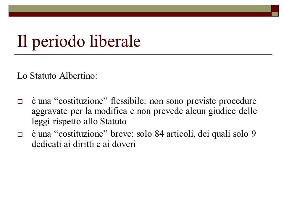 Il periodo liberale Lo Statuto Albertino: è una costituzione flessibile: non sono previste procedure aggravate per la modifica e non prevede alcun giu