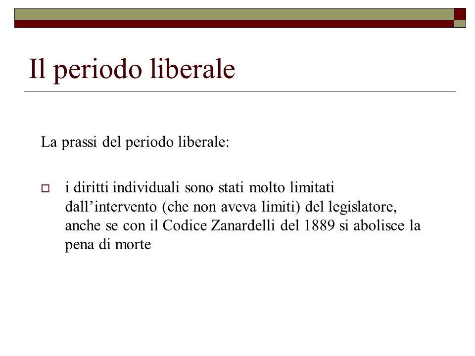 Il periodo liberale La prassi del periodo liberale: i diritti individuali sono stati molto limitati dallintervento (che non aveva limiti) del legislat