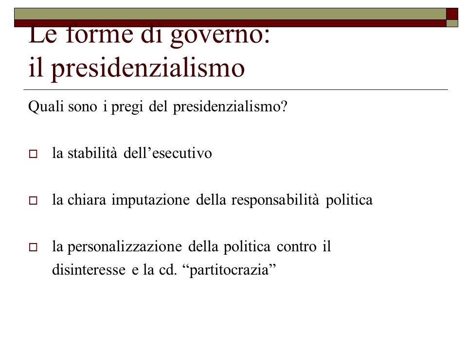 Le forme di governo: il presidenzialismo Quali sono i pregi del presidenzialismo? la stabilità dellesecutivo la chiara imputazione della responsabilit