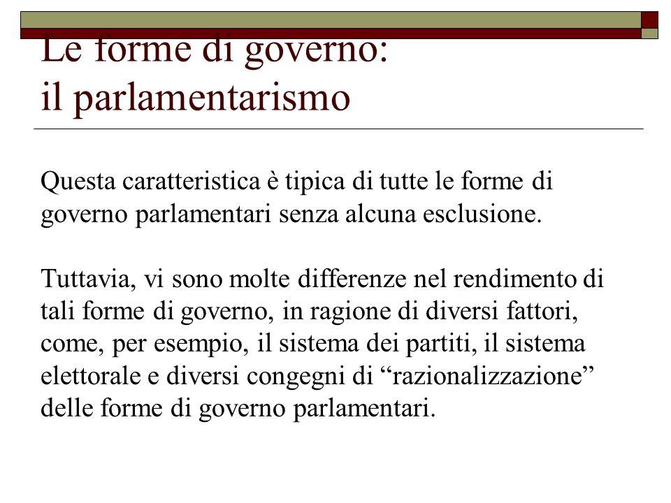 Le forme di governo: il parlamentarismo Razionalizzare una forma di governo parlamentare significa rendere maggiormente stabile ed efficiente lesecutivo, anche per evitare la tirannia del legislativo.