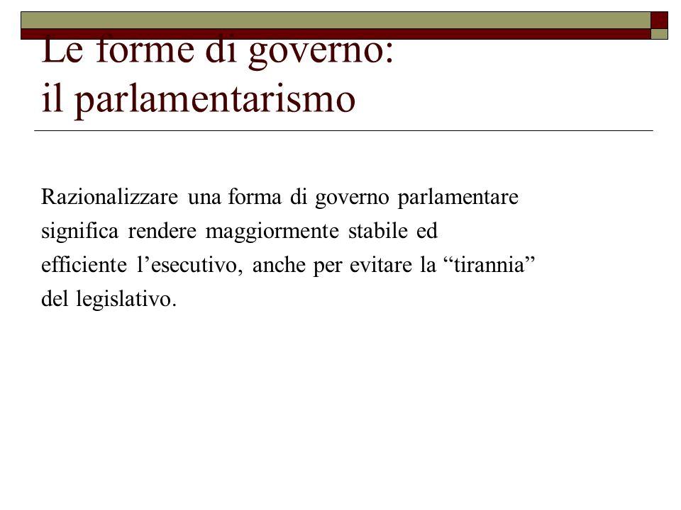 Le forme di governo: il parlamentarismo Razionalizzare una forma di governo parlamentare significa rendere maggiormente stabile ed efficiente lesecuti